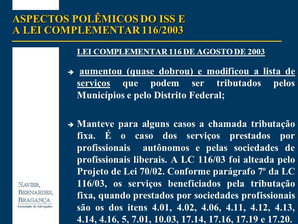ASPECTOS POLÊMICOS DO ISS E A LEI COMPLEMENTAR 116/2003 LEI COMPLEMENTAR 116 DE AGOSTO DE 2003 aumentou (quase dobrou) e modificou a lista de serviços