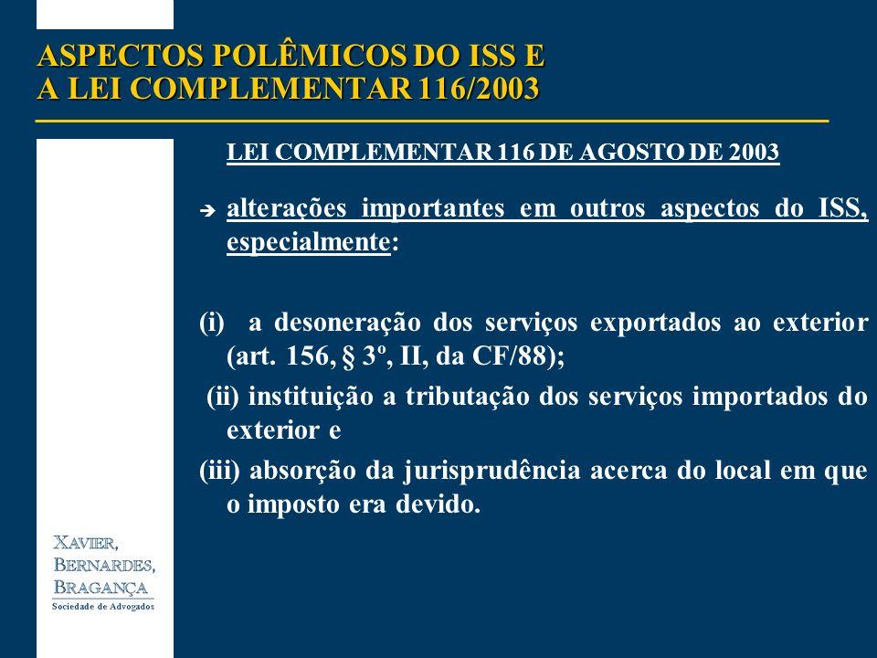 ASPECTOS POLÊMICOS DO ISS E A LEI COMPLEMENTAR 116/2003 LEI COMPLEMENTAR 116 DE AGOSTO DE 2003 alterações importantes em outros aspectos do ISS, espec