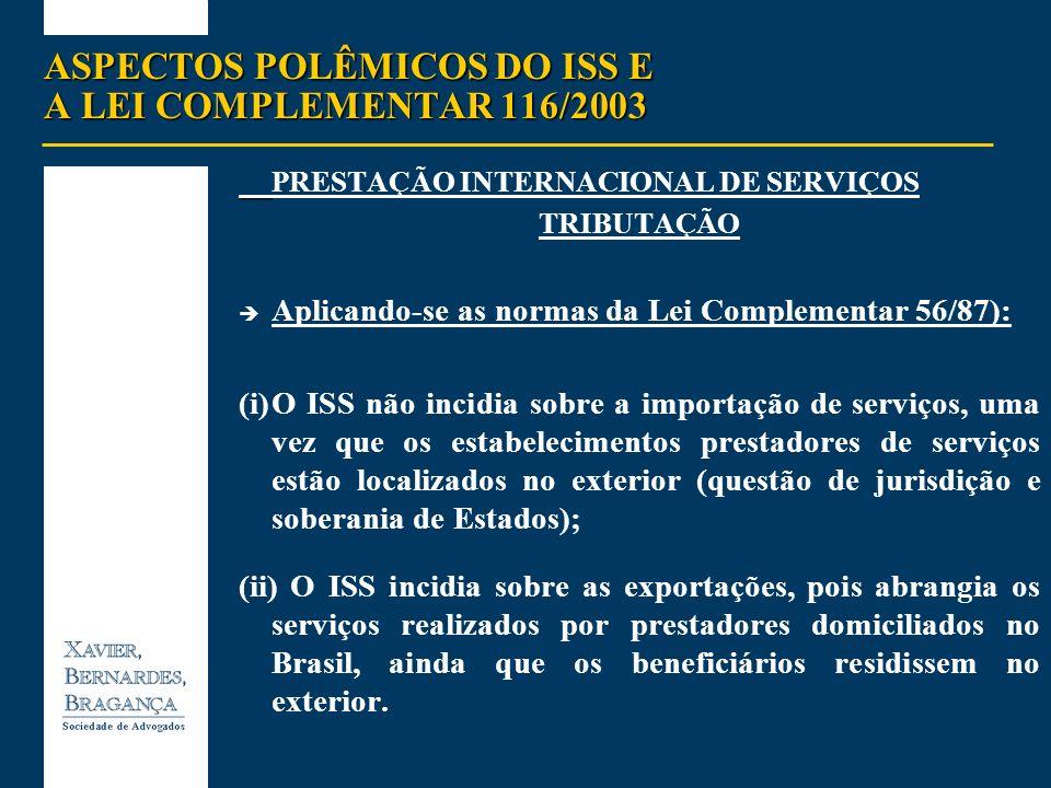 ASPECTOS POLÊMICOS DO ISS E A LEI COMPLEMENTAR 116/2003 PRESTAÇÃO INTERNACIONAL DE SERVIÇOS TRIBUTAÇÃO Aplicando-se as normas da Lei Complementar 56/8