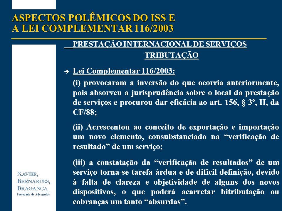 ASPECTOS POLÊMICOS DO ISS E A LEI COMPLEMENTAR 116/2003 PRESTAÇÃO INTERNACIONAL DE SERVIÇOS TRIBUTAÇÃO Lei Complementar 116/2003: (i) provocaram a inv