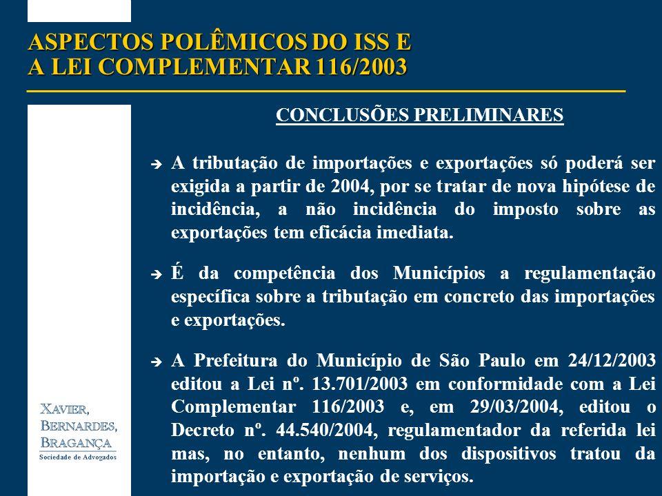ASPECTOS POLÊMICOS DO ISS E A LEI COMPLEMENTAR 116/2003 CONCLUSÕES PRELIMINARES A tributação de importações e exportações só poderá ser exigida a part