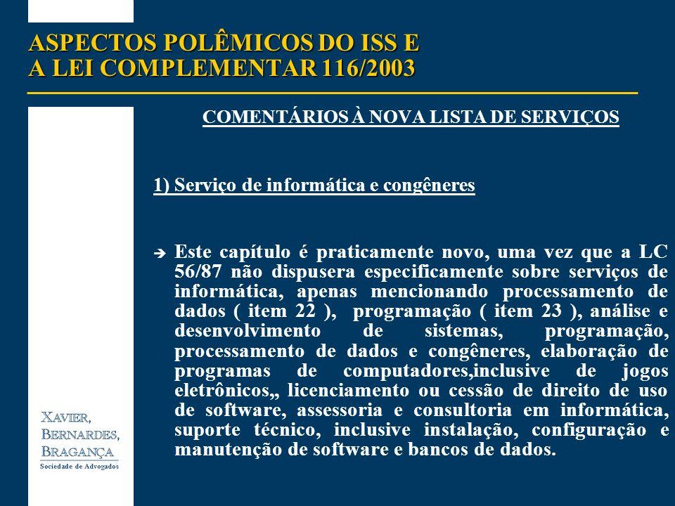 ASPECTOS POLÊMICOS DO ISS E A LEI COMPLEMENTAR 116/2003 COMENTÁRIOS À NOVA LISTA DE SERVIÇOS 1)Serviço de informática e congêneres Este capítulo é pra