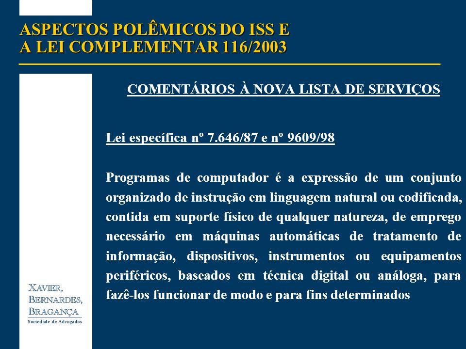 ASPECTOS POLÊMICOS DO ISS E A LEI COMPLEMENTAR 116/2003 COMENTÁRIOS À NOVA LISTA DE SERVIÇOS Lei específica nº 7.646/87 e nº 9609/98 Programas de comp