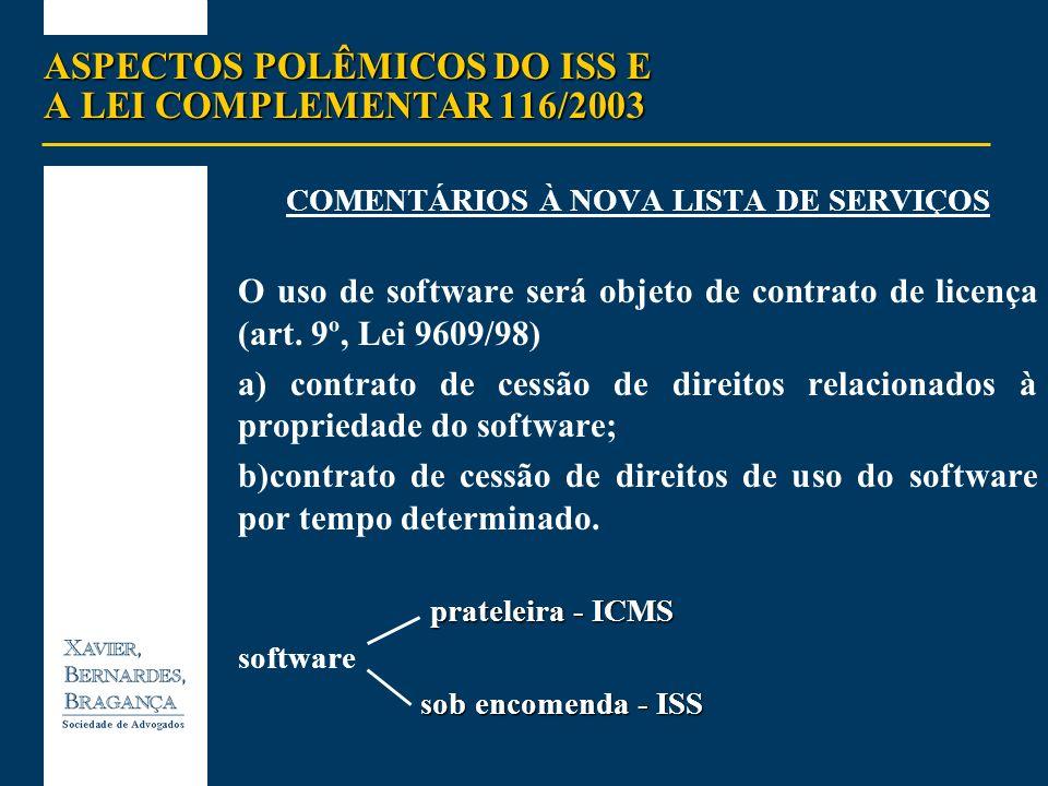 COMENTÁRIOS À NOVA LISTA DE SERVIÇOS O uso de software será objeto de contrato de licença (art. 9º, Lei 9609/98) a) contrato de cessão de direitos rel