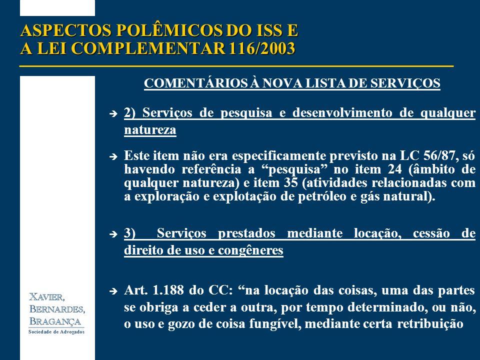 ASPECTOS POLÊMICOS DO ISS E A LEI COMPLEMENTAR 116/2003 COMENTÁRIOS À NOVA LISTA DE SERVIÇOS 2) Serviços de pesquisa e desenvolvimento de qualquer nat