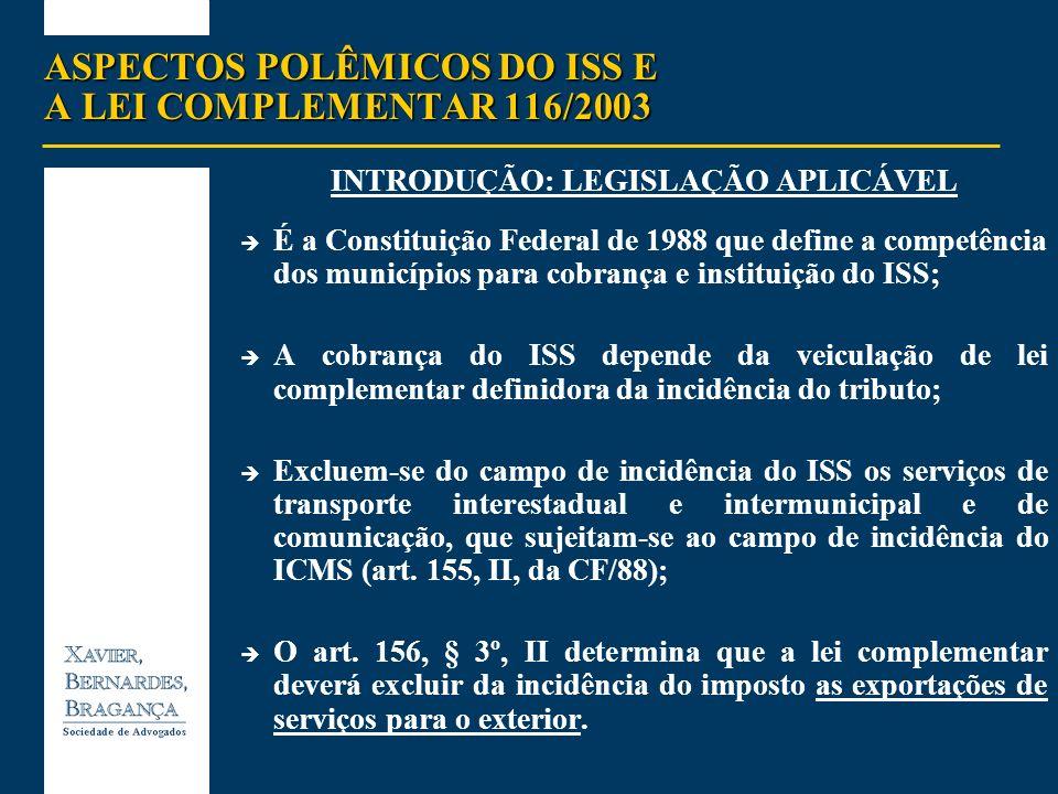 ASPECTOS POLÊMICOS DO ISS E A LEI COMPLEMENTAR 116/2003 CONCLUSÕES PRELIMINARES A tributação de importações e exportações só poderá ser exigida a partir de 2004, por se tratar de nova hipótese de incidência, a não incidência do imposto sobre as exportações tem eficácia imediata.