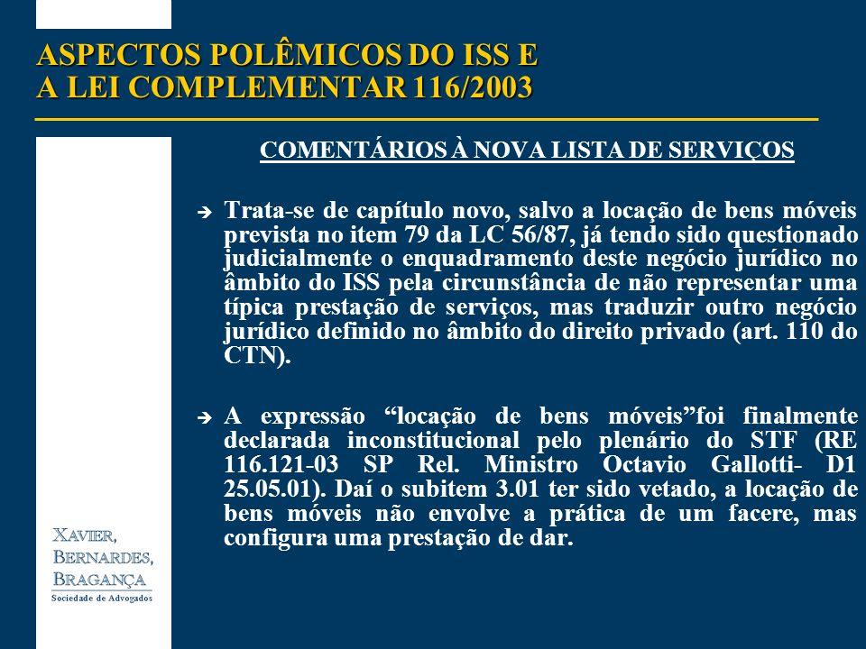 ASPECTOS POLÊMICOS DO ISS E A LEI COMPLEMENTAR 116/2003 COMENTÁRIOS À NOVA LISTA DE SERVIÇOS Trata-se de capítulo novo, salvo a locação de bens móveis