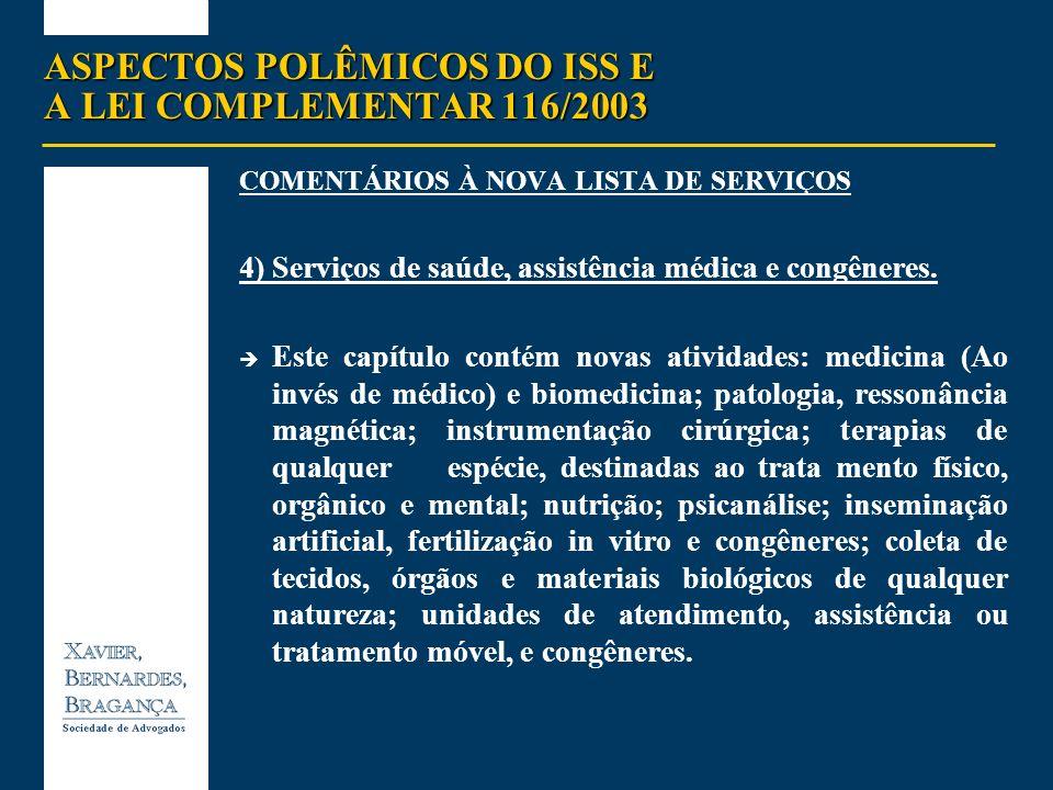 ASPECTOS POLÊMICOS DO ISS E A LEI COMPLEMENTAR 116/2003 COMENTÁRIOS À NOVA LISTA DE SERVIÇOS 4) Serviços de saúde, assistência médica e congêneres. Es