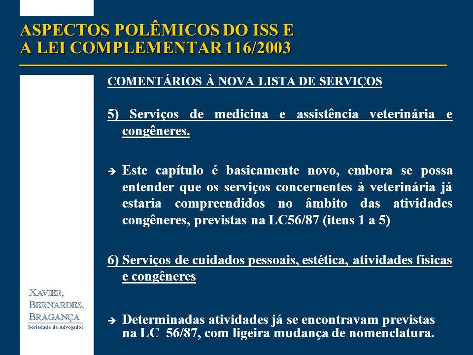 ASPECTOS POLÊMICOS DO ISS E A LEI COMPLEMENTAR 116/2003 COMENTÁRIOS À NOVA LISTA DE SERVIÇOS 5) Serviços de medicina e assistência veterinária e congê