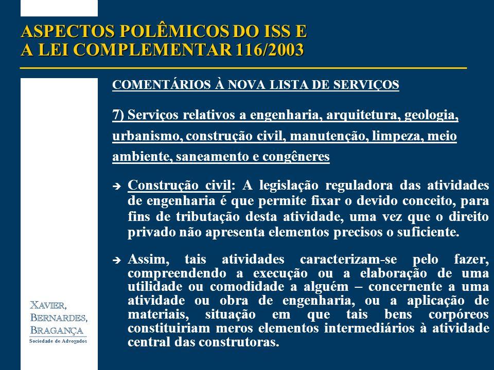 ASPECTOS POLÊMICOS DO ISS E A LEI COMPLEMENTAR 116/2003 COMENTÁRIOS À NOVA LISTA DE SERVIÇOS 7) Serviços relativos a engenharia, arquitetura, geologia