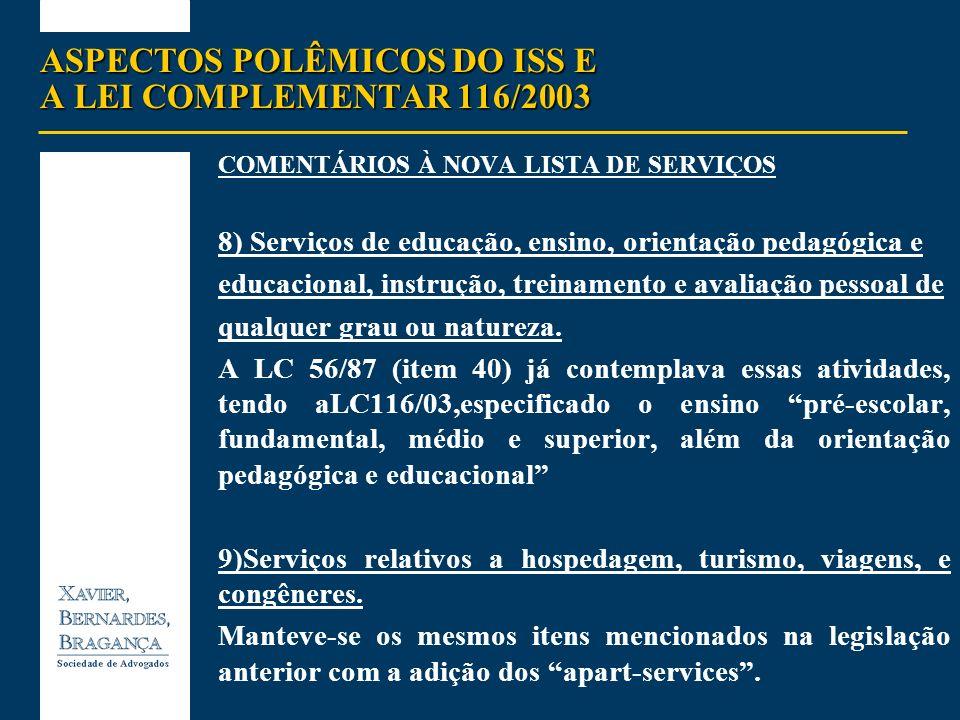 ASPECTOS POLÊMICOS DO ISS E A LEI COMPLEMENTAR 116/2003 COMENTÁRIOS À NOVA LISTA DE SERVIÇOS 8) Serviços de educação, ensino, orientação pedagógica e