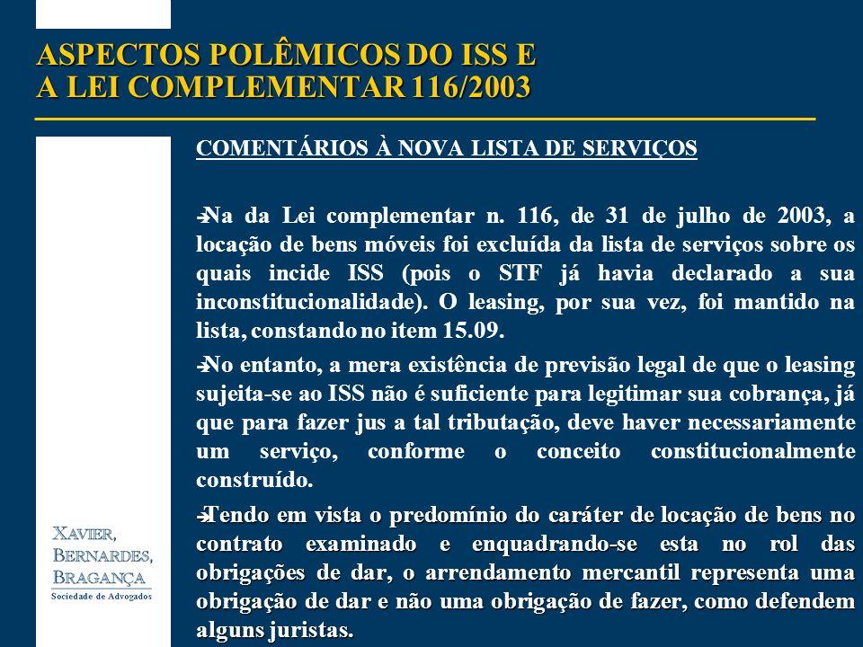 ASPECTOS POLÊMICOS DO ISS E A LEI COMPLEMENTAR 116/2003 COMENTÁRIOS À NOVA LISTA DE SERVIÇOS Na da Lei complementar n. 116, de 31 de julho de 2003, a