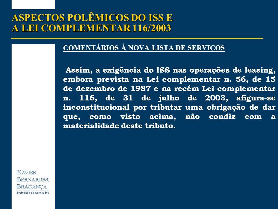 ASPECTOS POLÊMICOS DO ISS E A LEI COMPLEMENTAR 116/2003 COMENTÁRIOS À NOVA LISTA DE SERVIÇOS Assim, a exigência do ISS nas operações de leasing, embor
