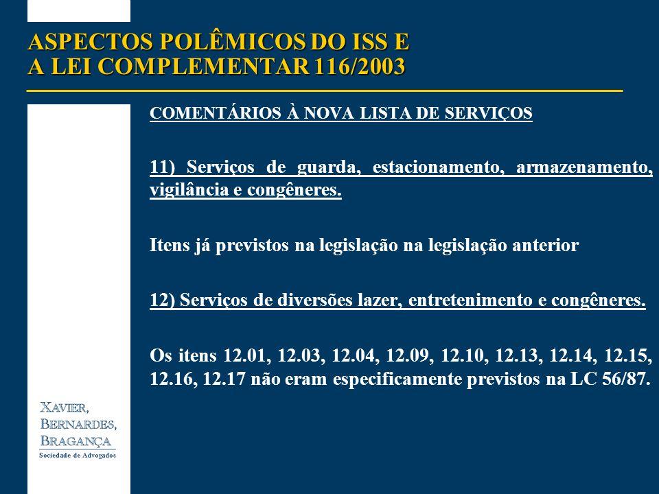 ASPECTOS POLÊMICOS DO ISS E A LEI COMPLEMENTAR 116/2003 COMENTÁRIOS À NOVA LISTA DE SERVIÇOS 11) Serviços de guarda, estacionamento, armazenamento, vi