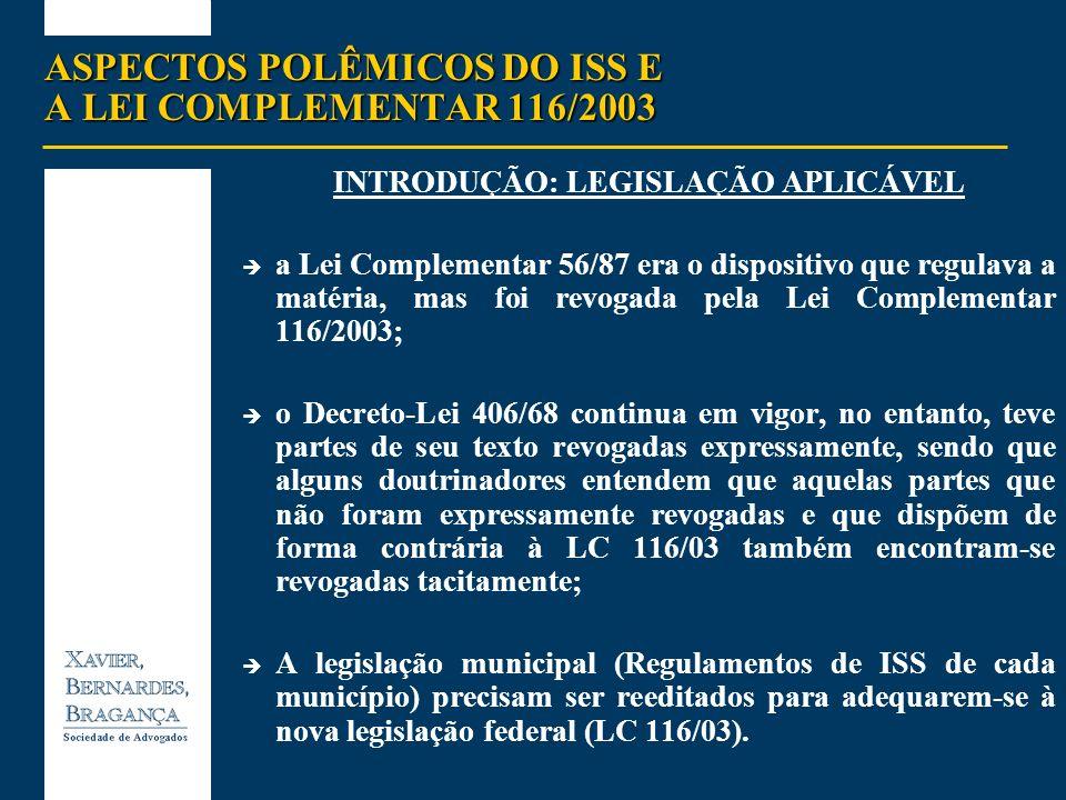 ASPECTOS POLÊMICOS DO ISS E A LEI COMPLEMENTAR 116/2003 INTRODUÇÃO: LEGISLAÇÃO APLICÁVEL a Lei Complementar 56/87 era o dispositivo que regulava a mat