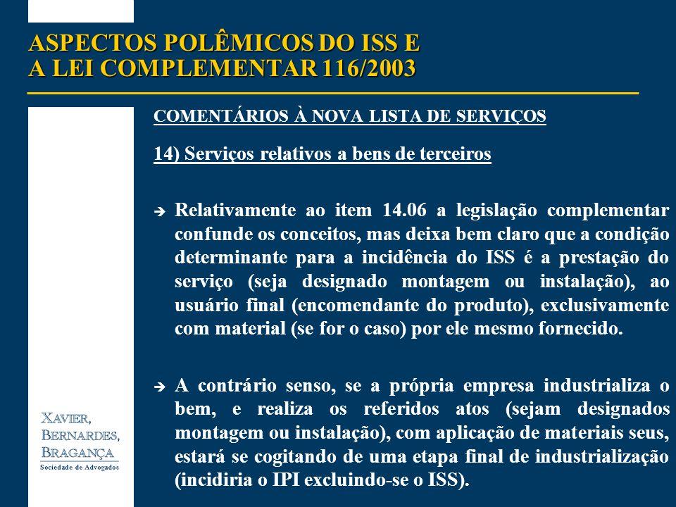 ASPECTOS POLÊMICOS DO ISS E A LEI COMPLEMENTAR 116/2003 COMENTÁRIOS À NOVA LISTA DE SERVIÇOS 14) Serviços relativos a bens de terceiros Relativamente