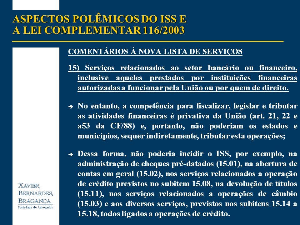 ASPECTOS POLÊMICOS DO ISS E A LEI COMPLEMENTAR 116/2003 COMENTÁRIOS À NOVA LISTA DE SERVIÇOS 15) Serviços relacionados ao setor bancário ou financeiro