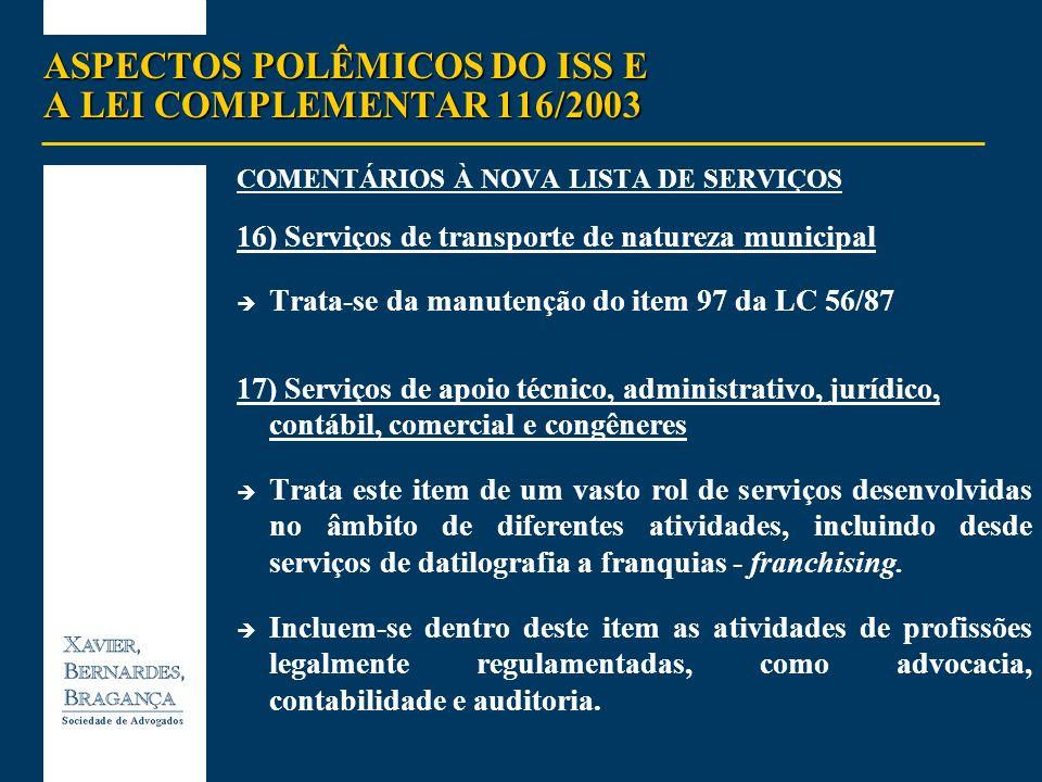 ASPECTOS POLÊMICOS DO ISS E A LEI COMPLEMENTAR 116/2003 COMENTÁRIOS À NOVA LISTA DE SERVIÇOS 16) Serviços de transporte de natureza municipal Trata-se
