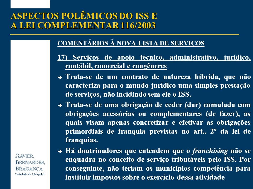 ASPECTOS POLÊMICOS DO ISS E A LEI COMPLEMENTAR 116/2003 COMENTÁRIOS À NOVA LISTA DE SERVIÇOS 17) Serviços de apoio técnico, administrativo, jurídico,