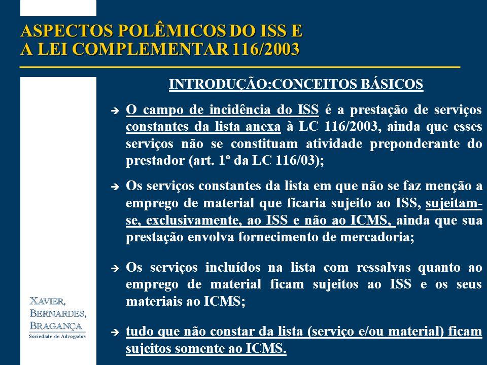 ASPECTOS POLÊMICOS DO ISS E A LEI COMPLEMENTAR 116/2003 INTRODUÇÃO:CONCEITOS BÁSICOS O campo de incidência do ISS é a prestação de serviços constantes