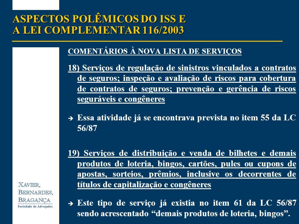 ASPECTOS POLÊMICOS DO ISS E A LEI COMPLEMENTAR 116/2003 COMENTÁRIOS À NOVA LISTA DE SERVIÇOS 18) Serviços de regulação de sinistros vinculados a contr