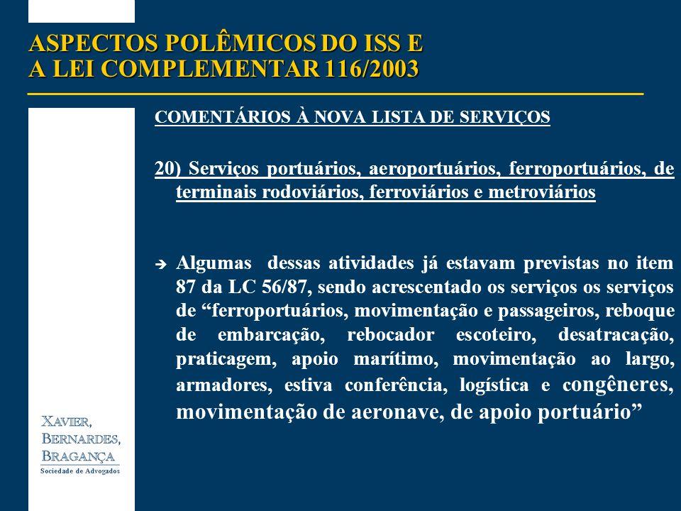 ASPECTOS POLÊMICOS DO ISS E A LEI COMPLEMENTAR 116/2003 COMENTÁRIOS À NOVA LISTA DE SERVIÇOS 20) Serviços portuários, aeroportuários, ferroportuários,