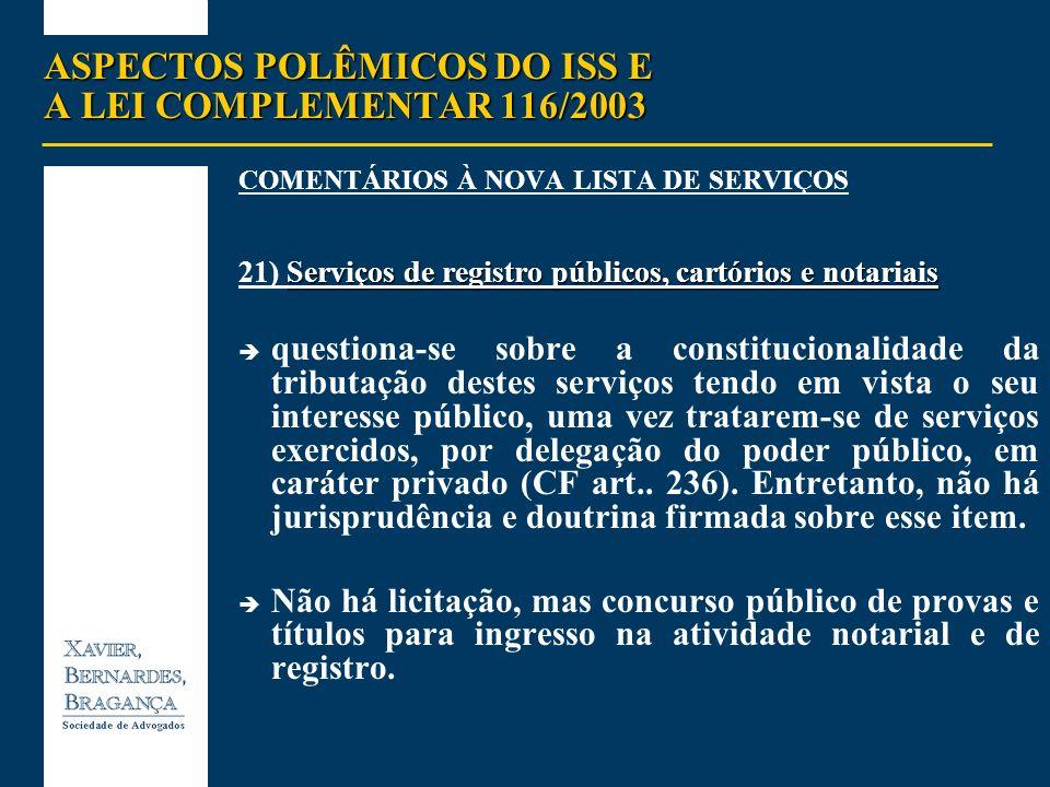 ASPECTOS POLÊMICOS DO ISS E A LEI COMPLEMENTAR 116/2003 COMENTÁRIOS À NOVA LISTA DE SERVIÇOS Serviços de registro públicos, cartórios e notariais 21)