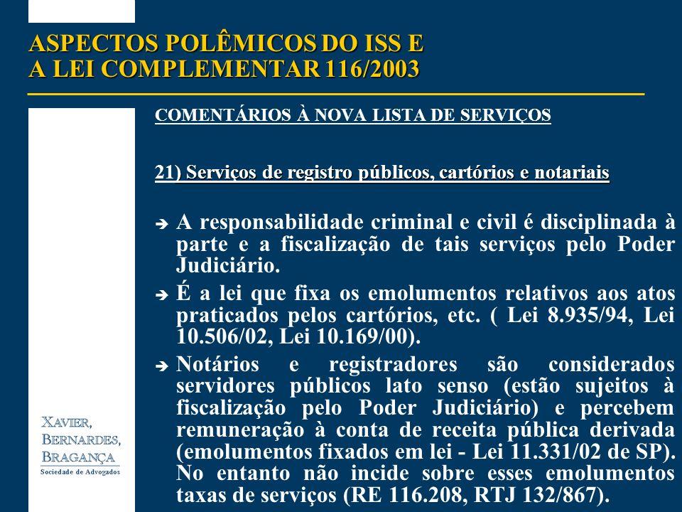 ASPECTOS POLÊMICOS DO ISS E A LEI COMPLEMENTAR 116/2003 COMENTÁRIOS À NOVA LISTA DE SERVIÇOS ) Serviços de registro públicos, cartórios e notariais 21