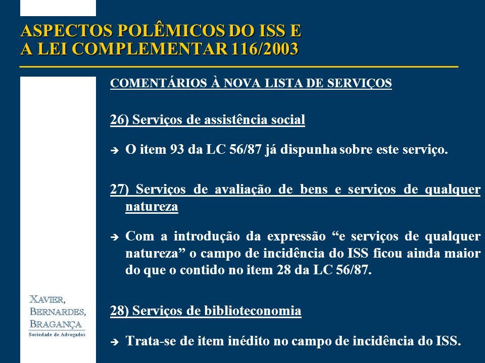 ASPECTOS POLÊMICOS DO ISS E A LEI COMPLEMENTAR 116/2003 COMENTÁRIOS À NOVA LISTA DE SERVIÇOS 26) Serviços de assistência social O item 93 da LC 56/87