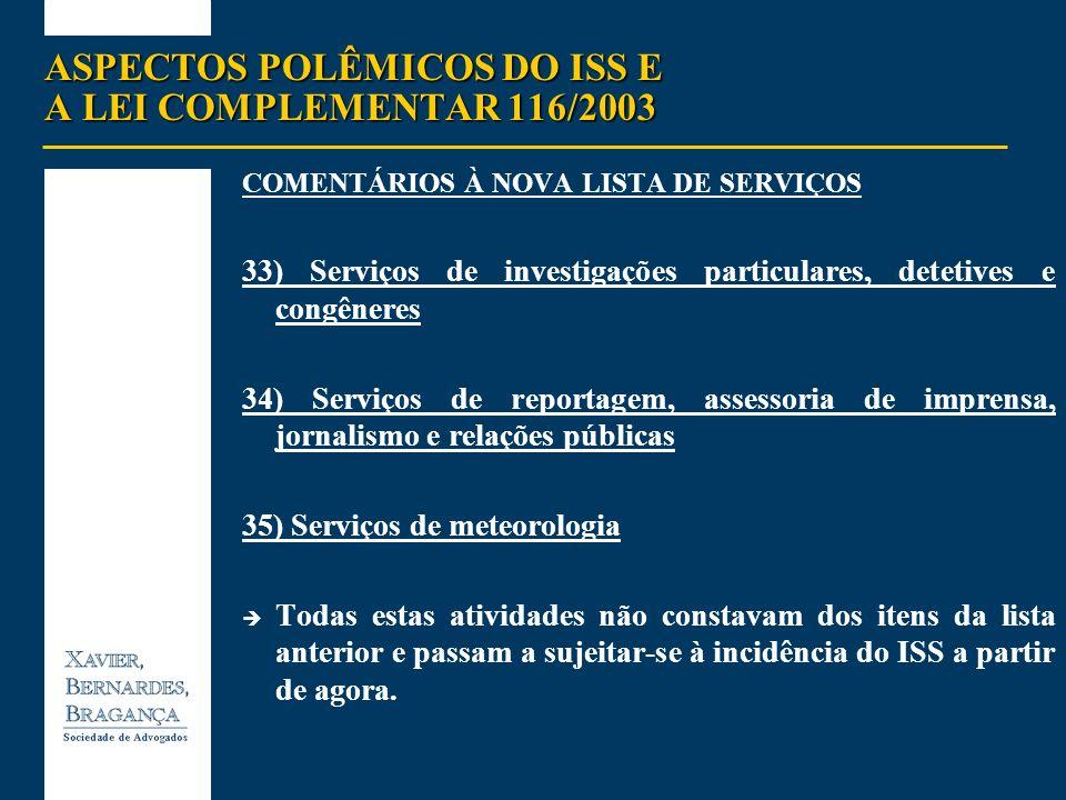 ASPECTOS POLÊMICOS DO ISS E A LEI COMPLEMENTAR 116/2003 COMENTÁRIOS À NOVA LISTA DE SERVIÇOS 33) Serviços de investigações particulares, detetives e c