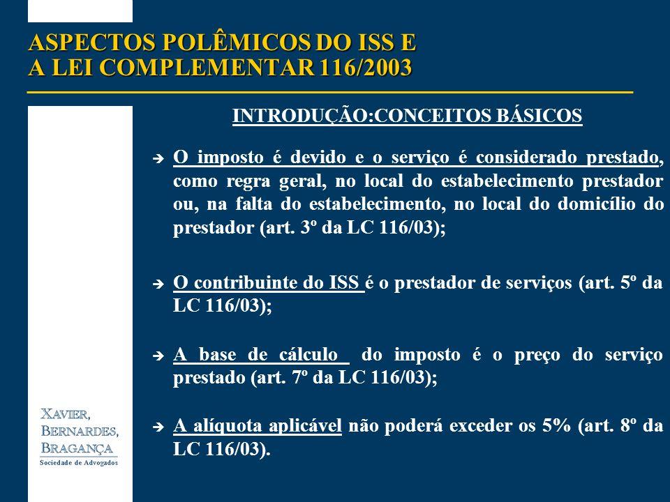 ASPECTOS POLÊMICOS DO ISS E A LEI COMPLEMENTAR 116/2003 INTRODUÇÃO:CONCEITOS BÁSICOS O imposto é devido e o serviço é considerado prestado, como regra