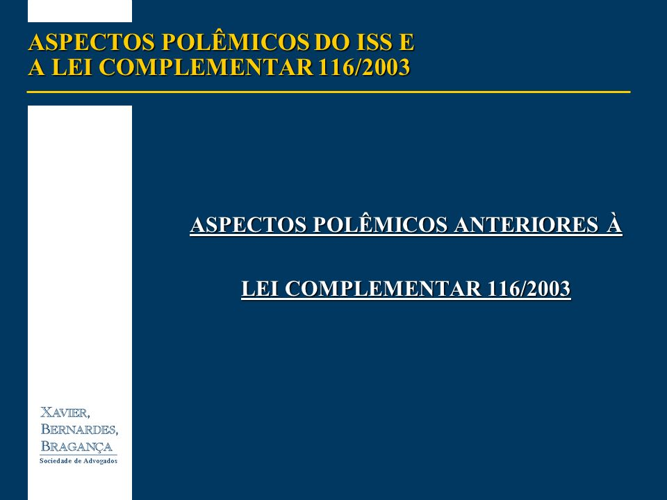 ASPECTOS POLÊMICOS DO ISS E A LEI COMPLEMENTAR 116/2003 ASPECTOS POLÊMICOS ANTERIORES À LEI COMPLEMENTAR 116/2003