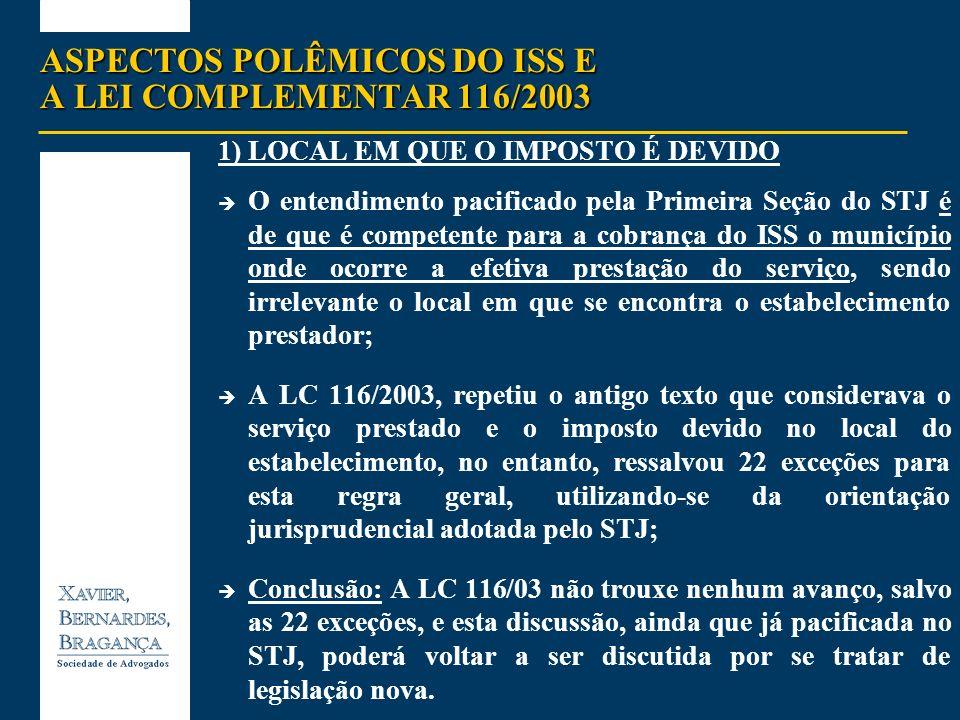 ASPECTOS POLÊMICOS DO ISS E A LEI COMPLEMENTAR 116/2003 PRESTAÇÃO INTERNACIONAL DE SERVIÇOS TRIBUTAÇÃO Aplicando-se as normas da Lei Complementar 56/87): (i)O ISS não incidia sobre a importação de serviços, uma vez que os estabelecimentos prestadores de serviços estão localizados no exterior (questão de jurisdição e soberania de Estados); (ii) O ISS incidia sobre as exportações, pois abrangia os serviços realizados por prestadores domiciliados no Brasil, ainda que os beneficiários residissem no exterior.