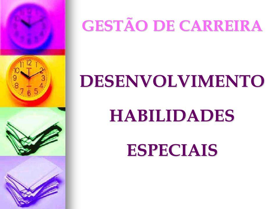 GESTÃO DE CARREIRA DESENVOLVIMENTOHABILIDADESESPECIAIS