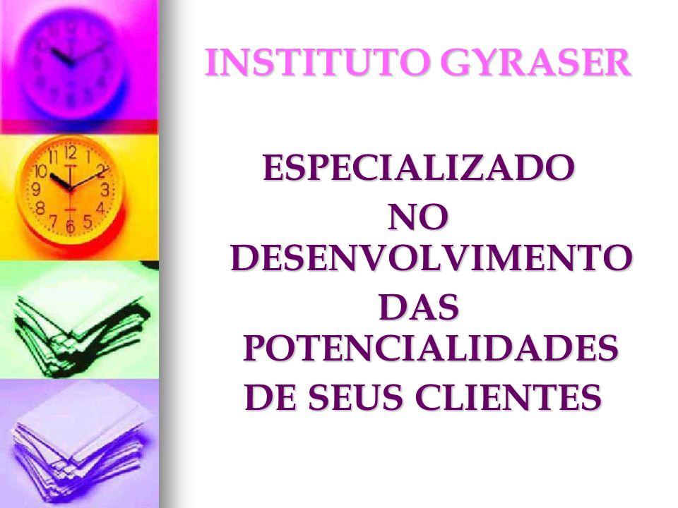 INSTITUTO GYRASER ESPECIALIZADO NO DESENVOLVIMENTO DAS POTENCIALIDADES DE SEUS CLIENTES DE SEUS CLIENTES