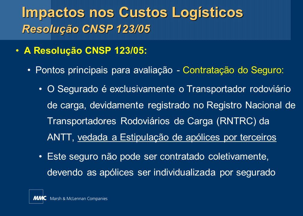 A Resolução CNSP 123/05: Pontos principais para avaliação - Contratação do Seguro: O Segurado é exclusivamente o Transportador rodoviário de carga, de