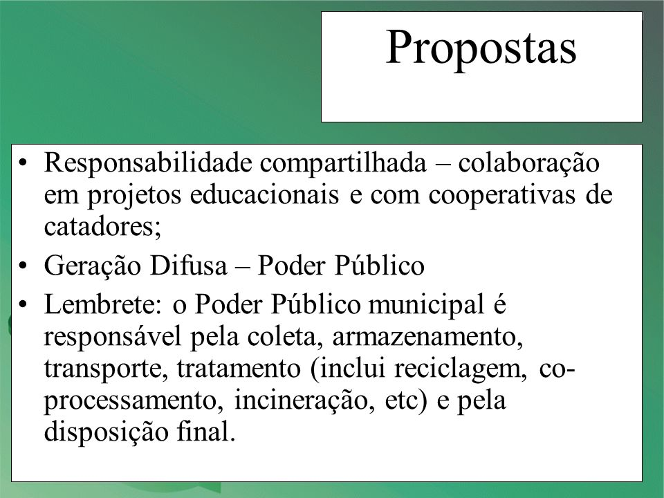 O futuro A melhoria contínua do gerenciamento de lixo no Brasil baseia-se necessariamente numa ação articulada entre o poder público, o setor empresarial e, principalmente, o cidadão