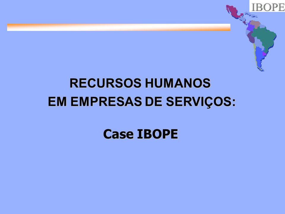RECURSOS HUMANOS EM EMPRESAS DE SERVIÇOS: Case IBOPE