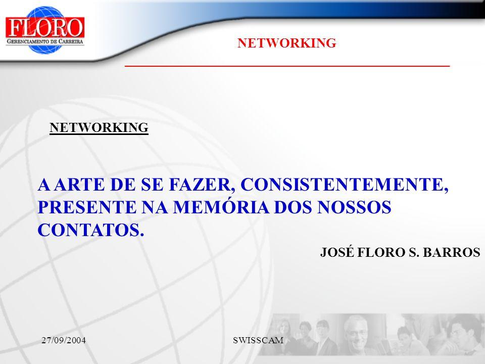 NETWORKING ________________________________________________ 27/09/2004 SWISSCAM A ARTE DE SE FAZER, CONSISTENTEMENTE, PRESENTE NA MEMÓRIA DOS NOSSOS CONTATOS.