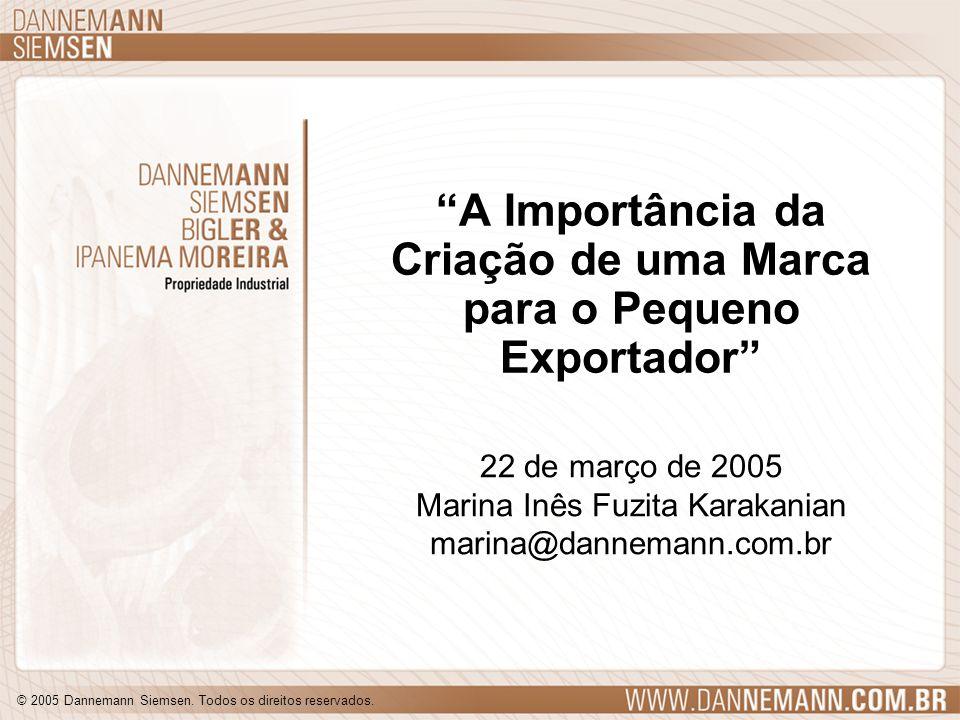 © 2005 Dannemann Siemsen. Todos os direitos reservados. A Importância da Criação de uma Marca para o Pequeno Exportador 22 de março de 2005 Marina Inê