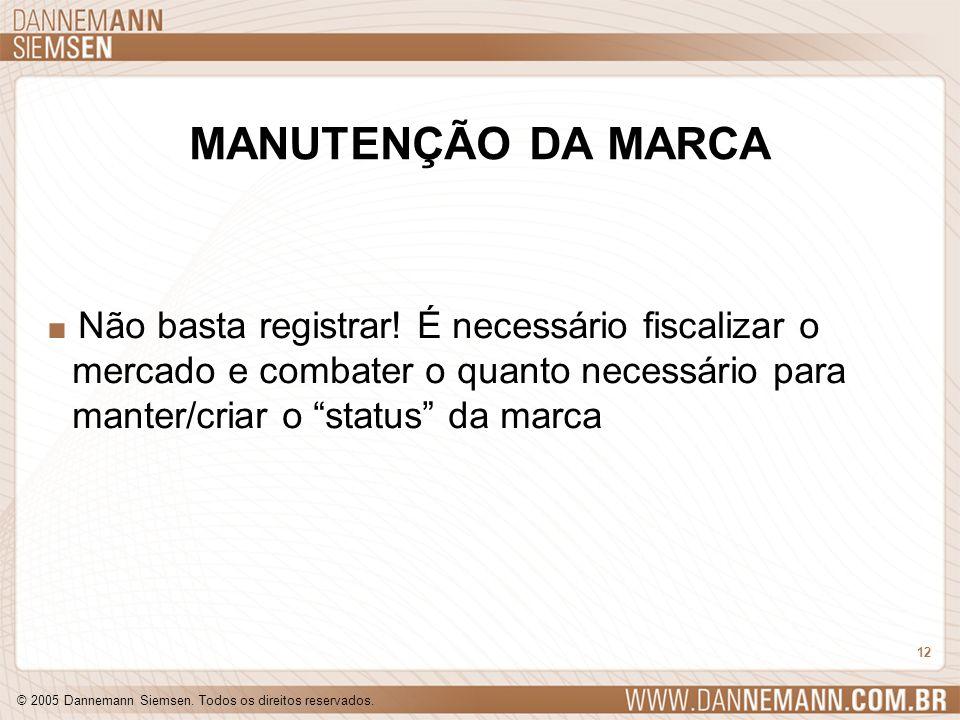© 2005 Dannemann Siemsen. Todos os direitos reservados. 12 MANUTENÇÃO DA MARCA. Não basta registrar! É necessário fiscalizar o mercado e combater o qu
