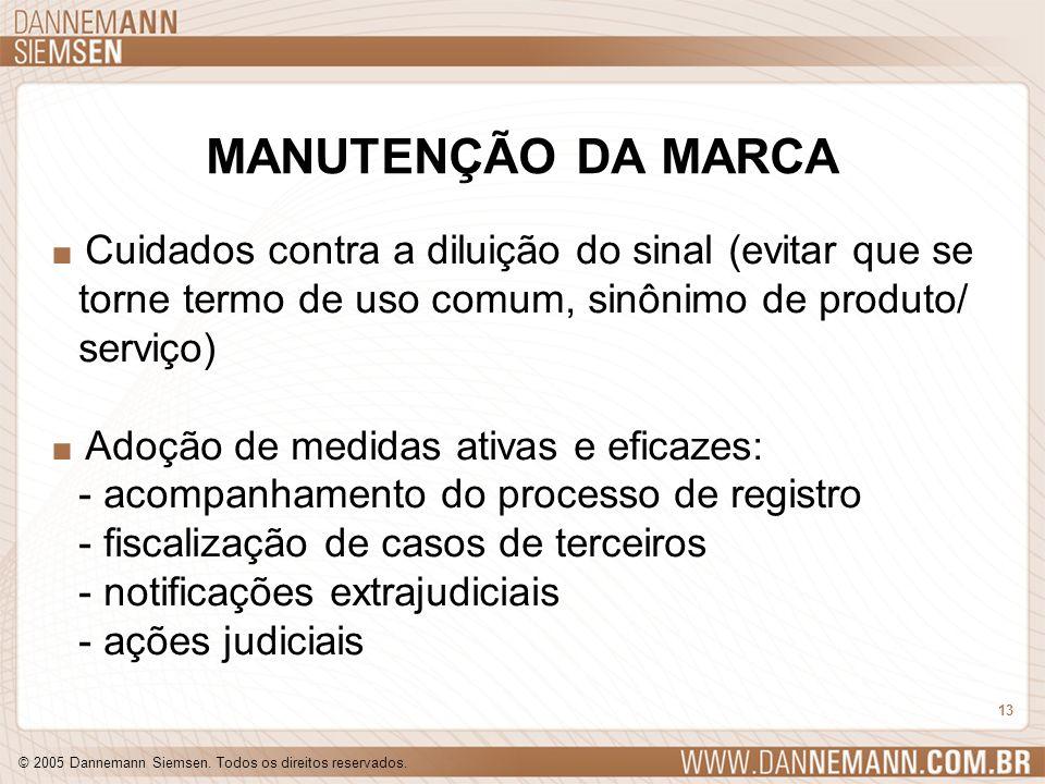 © 2005 Dannemann Siemsen. Todos os direitos reservados. 13 MANUTENÇÃO DA MARCA. Cuidados contra a diluição do sinal (evitar que se torne termo de uso