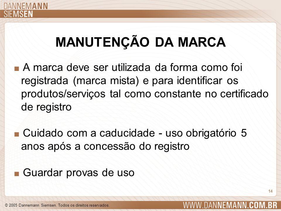 © 2005 Dannemann Siemsen. Todos os direitos reservados. 14 MANUTENÇÃO DA MARCA. A marca deve ser utilizada da forma como foi registrada (marca mista)