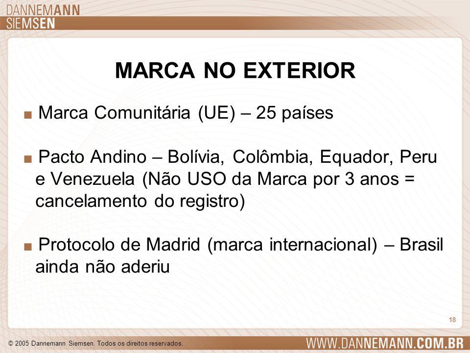 © 2005 Dannemann Siemsen. Todos os direitos reservados. 18 MARCA NO EXTERIOR. Marca Comunitária (UE) – 25 países. Pacto Andino – Bolívia, Colômbia, Eq