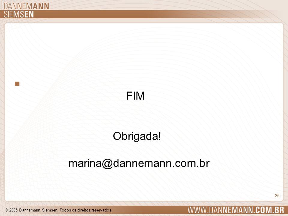 © 2005 Dannemann Siemsen. Todos os direitos reservados. 25. FIM Obrigada! marina@dannemann.com.br. FIM Obrigada! marina@dannemann.com.br