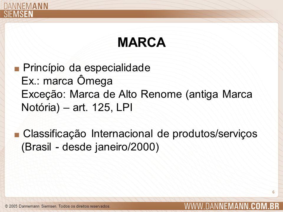 © 2005 Dannemann Siemsen. Todos os direitos reservados. 6 MARCA. Princípio da especialidade Ex.: marca Ômega Exceção: Marca de Alto Renome (antiga Mar