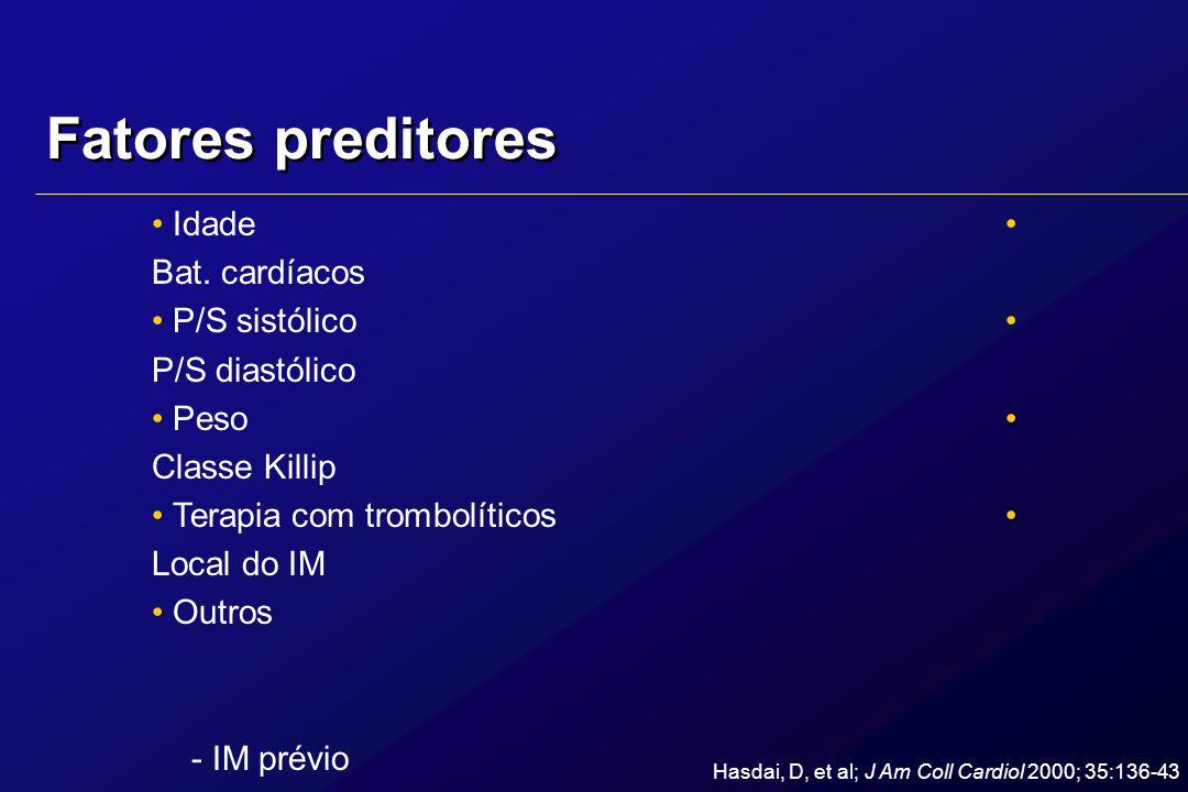 Fatores preditores Idade Bat. cardíacos P/S sistólico P/S diastólico Peso Classe Killip Terapia com trombolíticos Local do IM Outros - IM prévio - Cir