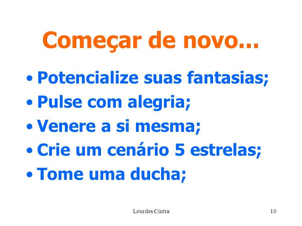 Lourdes Cintra10 Começar de novo... Potencialize suas fantasias; Pulse com alegria; Venere a si mesma; Crie um cenário 5 estrelas; Tome uma ducha;