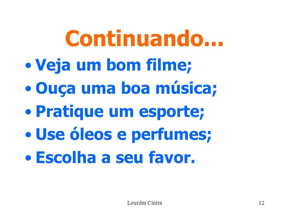 Lourdes Cintra12 Continuando... Veja um bom filme; Ouça uma boa música; Pratique um esporte; Use óleos e perfumes; Escolha a seu favor.