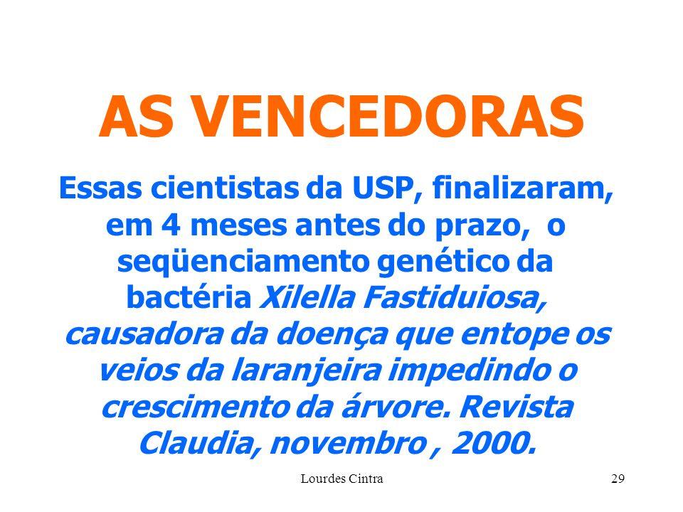 Lourdes Cintra29 AS VENCEDORAS Essas cientistas da USP, finalizaram, em 4 meses antes do prazo, o seqüenciamento genético da bactéria Xilella Fastidui
